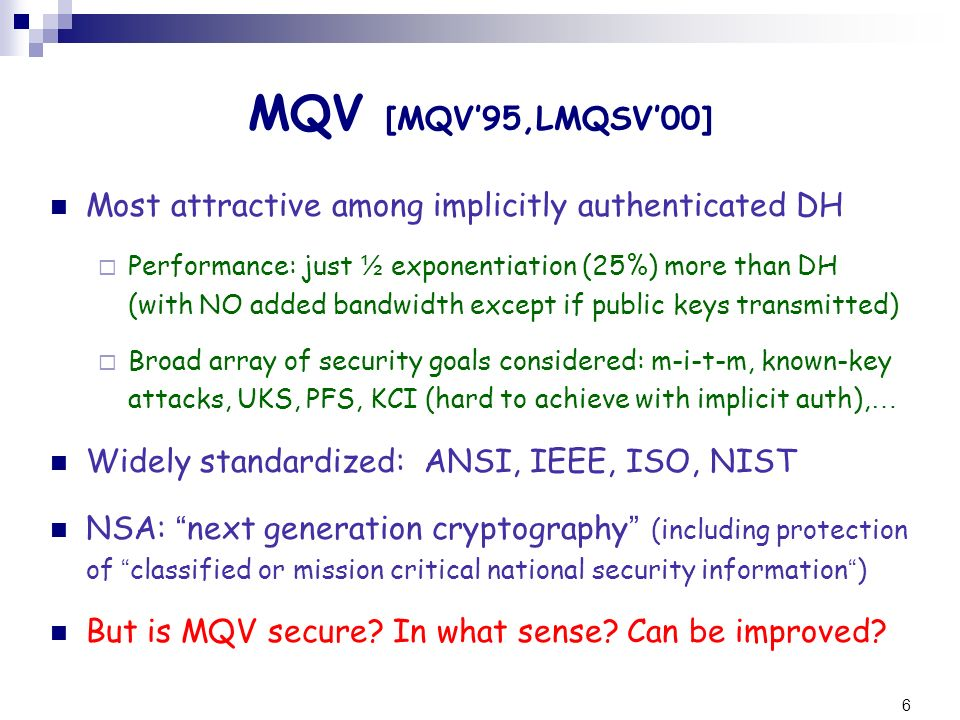 MQV [MQV'95,LMQSV'00] Most attractive among implicitly authenticated DH.